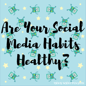 Are Your Social Media Habits Healthy?